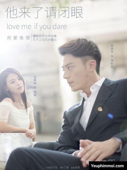 Hãy Nhắm Mắt Khi Anh Đến - Love Me, If You Dare (2015)